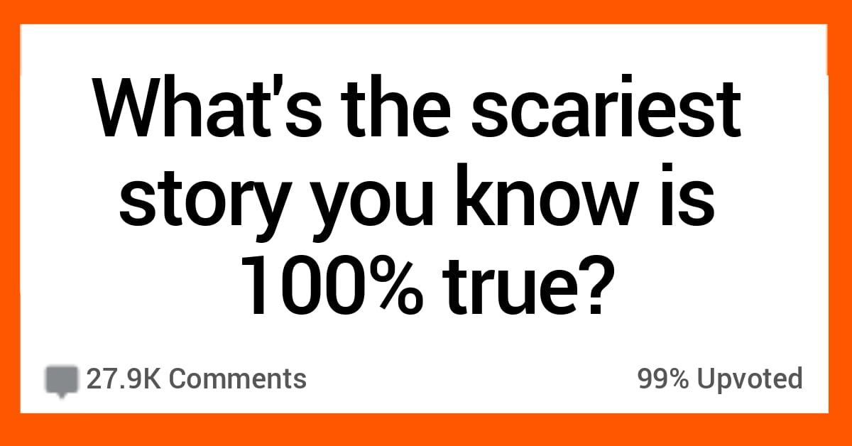 10 People Share the Scariest Stories They've Ever Heard That Are 100% True